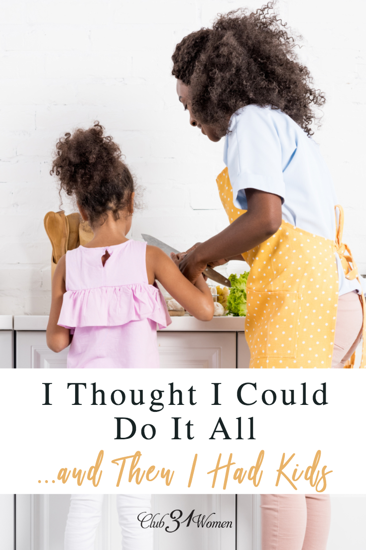 It's amazing how well you think you can do before you have kids. But once they come along, it's much more difficult because so much is out of your control! via @Club31Women