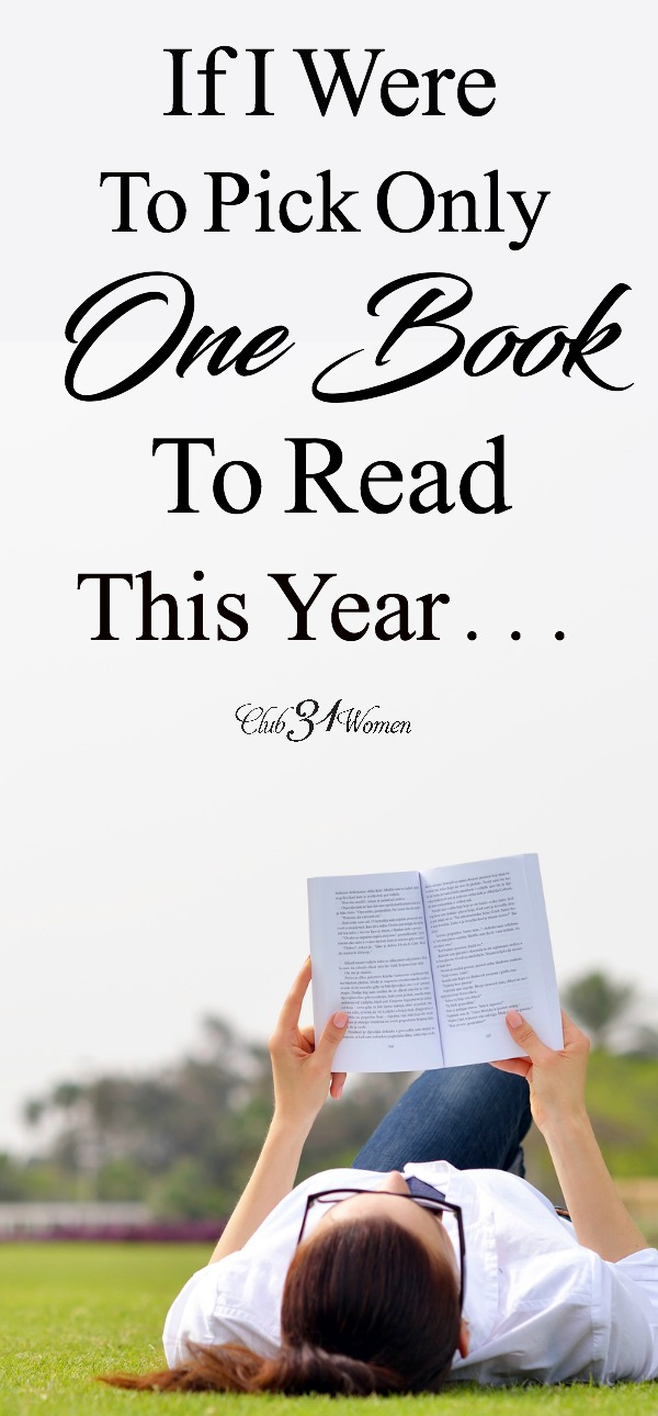 There are so many wonderful books to fill us with inspiration and wisdom. But if I had to choose one book to read this year, this is the one I choose. via @Club31Women