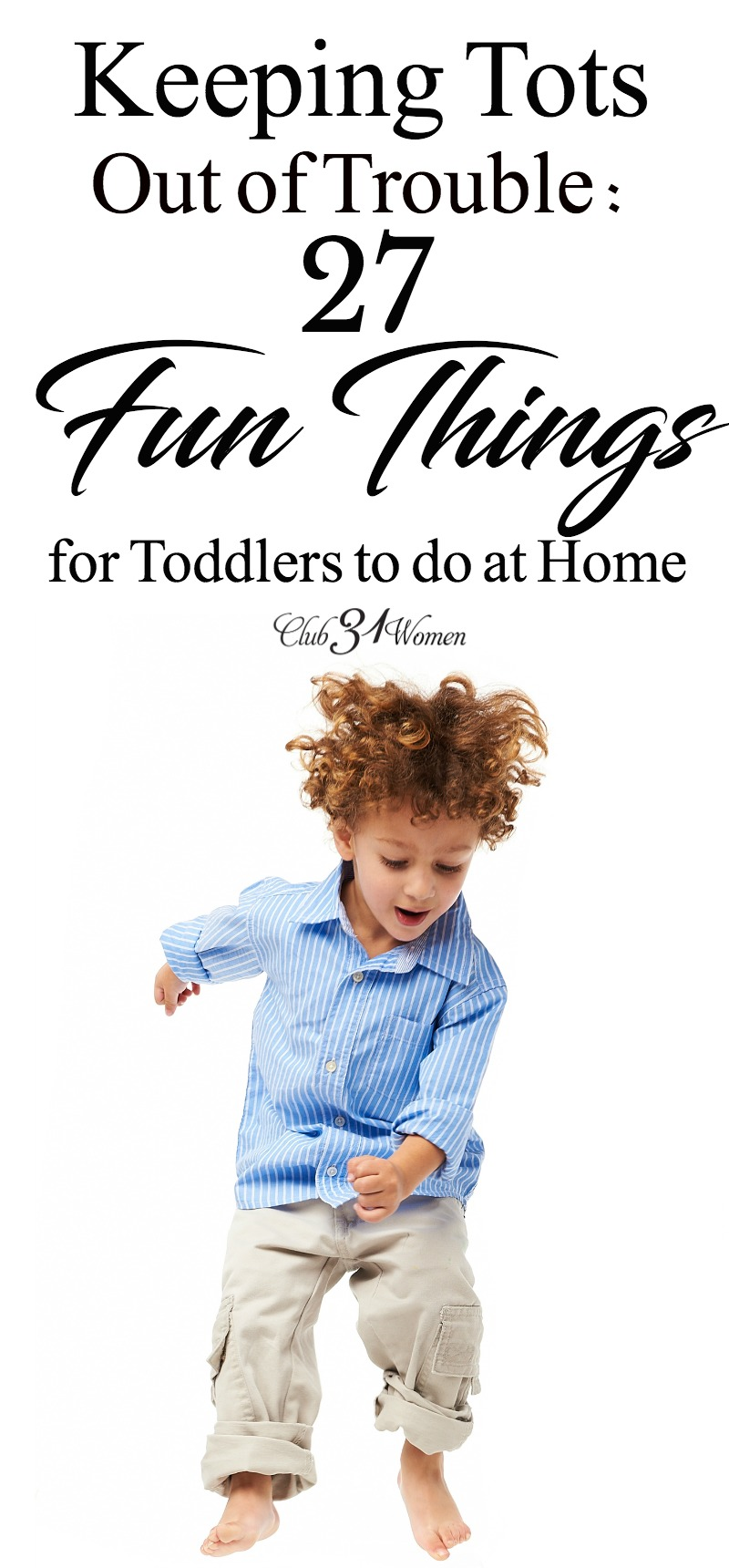 How can you keep your toddler out of trouble? Keep them busy? Here is a list of fun and easy activities for them - tried and true ideas from a mom of 8! via @Club31Women