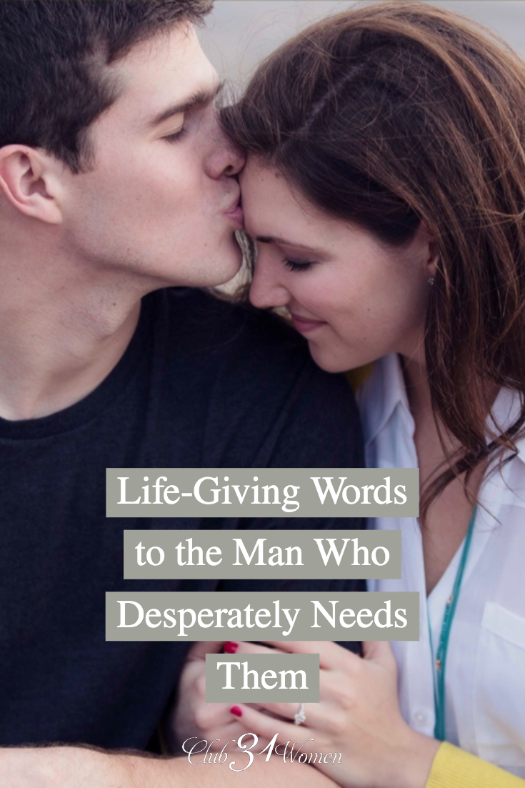 Have you considered how you can speak life into your husband? Your life-giving words can bring him encouragement and build him up as a man and husband. via @Club31Women