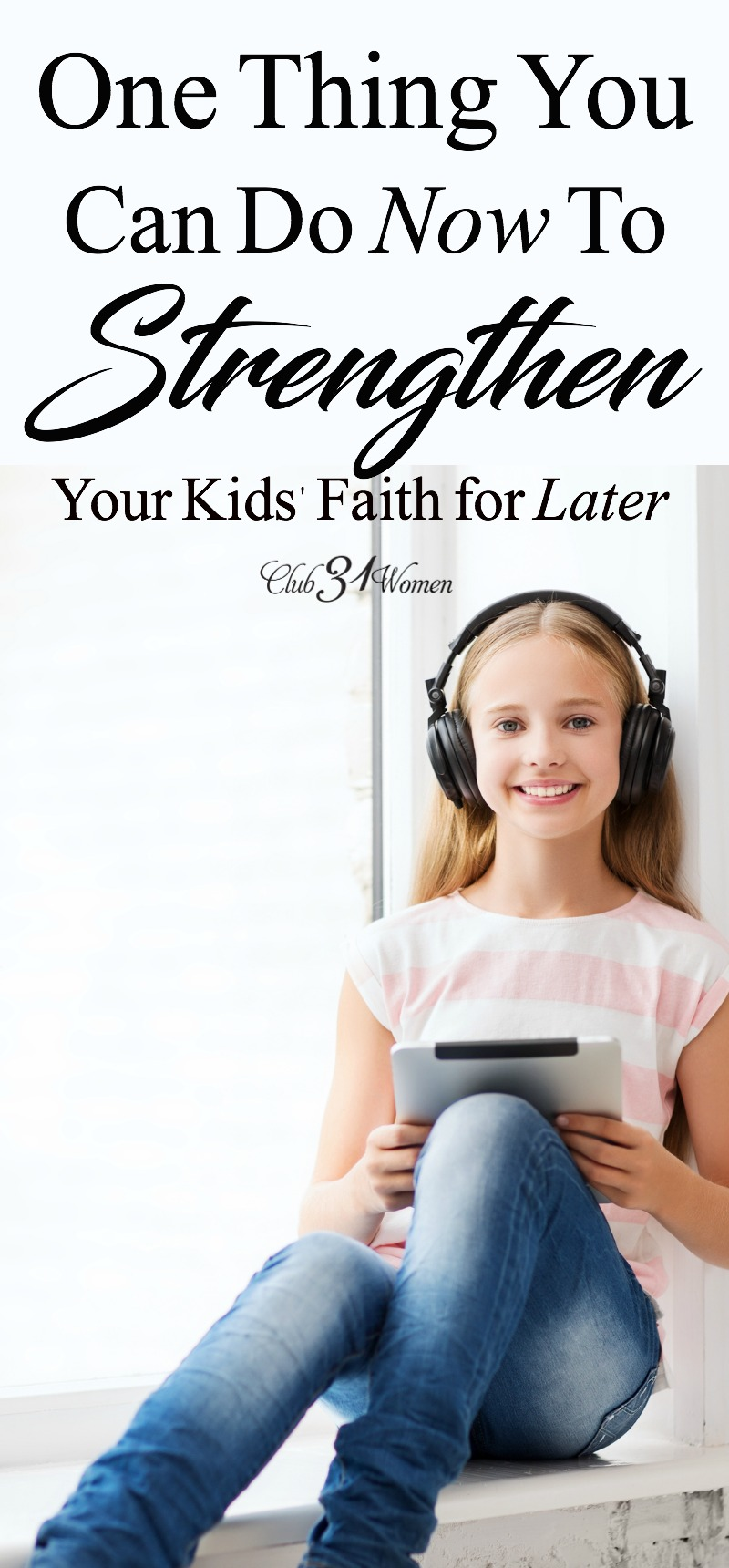 How can we help prepare our children to live out their faith as they grow and become adults? Here's one way to help strengthen their faith... via @Club31Women