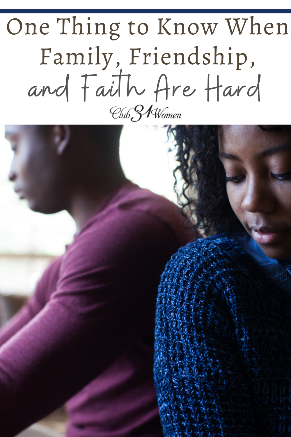 One Thing to Know When Family, Friendship, and Faith Are Hard via @Club31Women