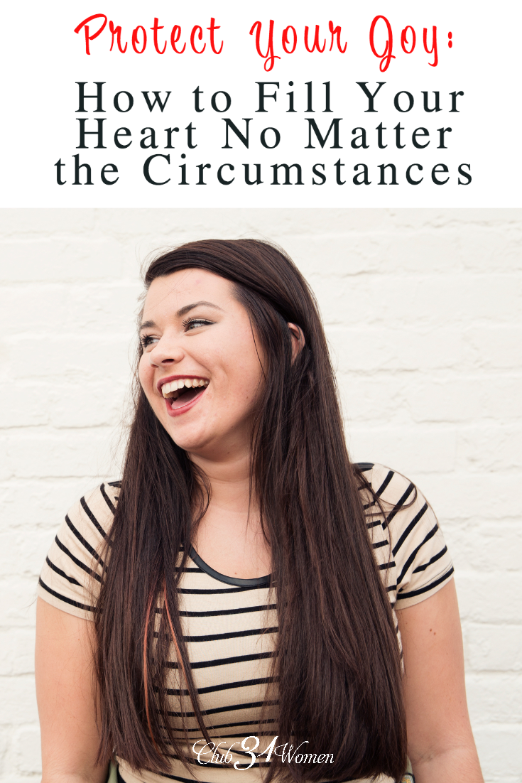 Do you wish for more joy in your life? Or does it seem your circumstances make it nearly impossible? Here's how to protect your joy from any situation..... via @Club31Women