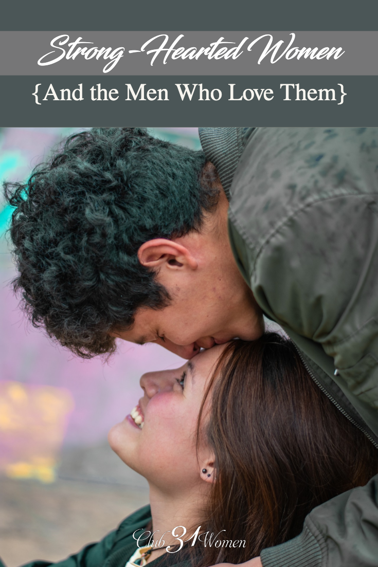 How to reconcile being a strong, passionate woman and a biblical wife? Encouraging truths about being strong-hearted and how your man will love you for it! via @Club31Women