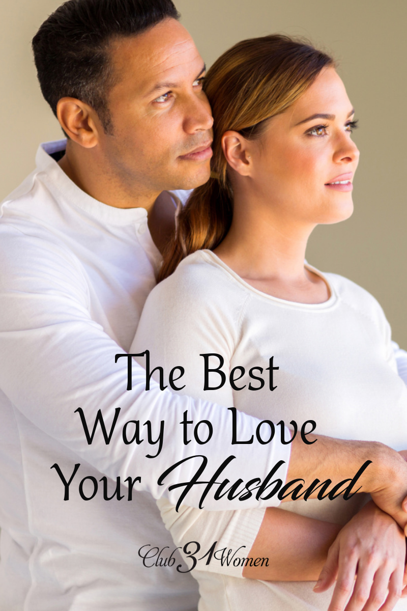 What is the best way to love your husband? Do you struggle with loving him the way he needs to be loved or feeling love for him? via @Club31Women
