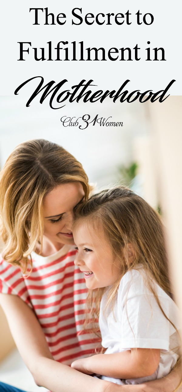 It is easy to seek out fulfillment in life through every avenue except the One who can truly fulfill us. As moms, we tend to seek fulfillment in motherhood. via @Club31Women