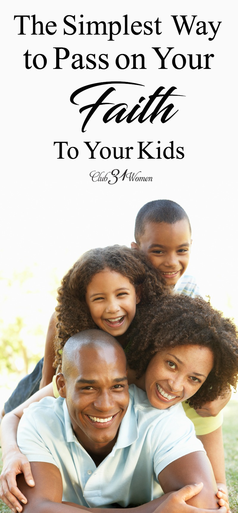 As our children grow and mature, we need to help their faith grow and mature with them. But how can we pass our faith down to our children? via @Club31Women