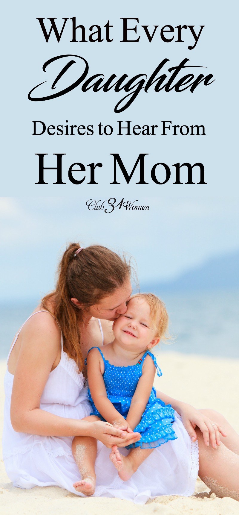 Do you long for a close and lifelong relationship with your daughter? If only your daughter could tell you what she needs to hear from you - it would probably be this!   via @Club31Women