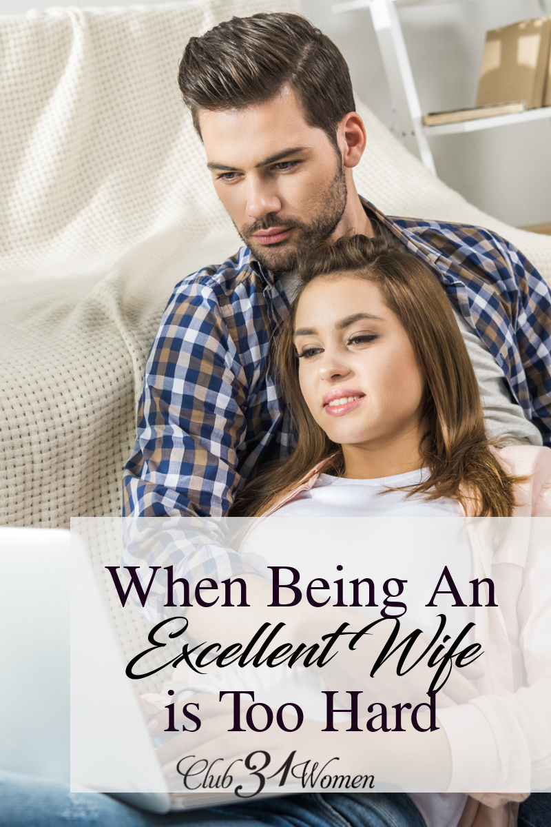 Do you struggle with a desire or knowing where to start at being an excellent wife? When being an excellent wife seems hard and overwhelming, begin here. via @Club31Women