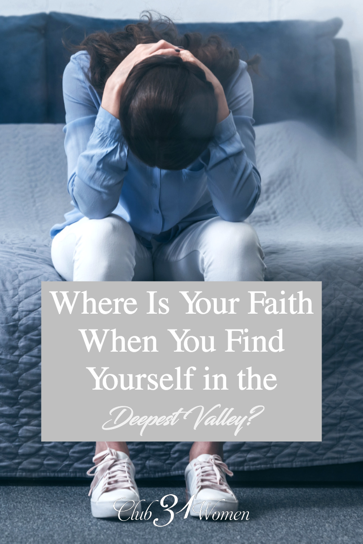 Faith is easy to walk out when everything is going well and things are just so. But what happens when you are in the valley. How is your faith then? via @Club31Women