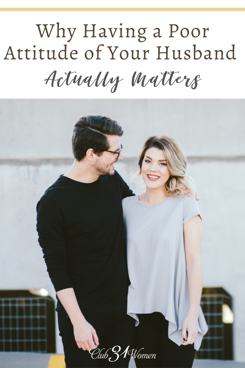 Having a poor attitude toward your husband actually matters in your marriage. It can be harmful to him and your relationship. via @Club31Women