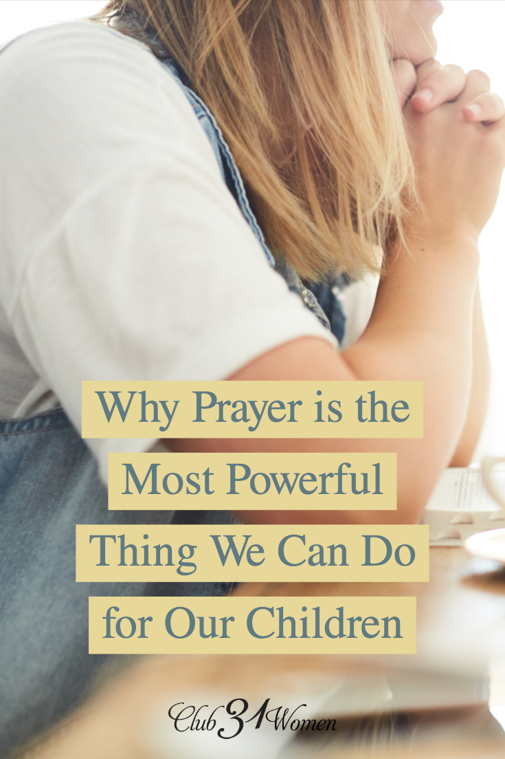 Why do we underestimate the power of prayer for children? Prayer is a partnership with God to guide our children and shape their hearts. via @Club31Women