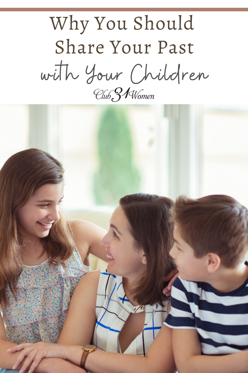 When you share your past with your children, it helps you form a connection and allows them to know you may understand their struggles. via @Club31Women